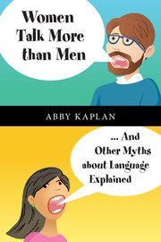 Book Review: Women Talk More than Men… And Other Myths about Language Explained by Abby Kaplan